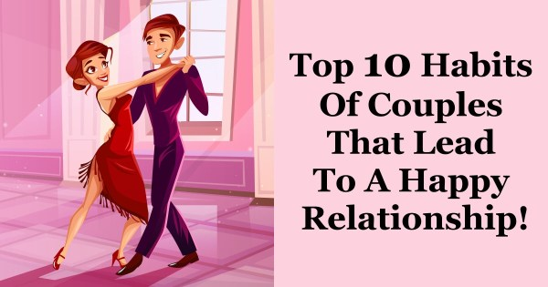 Top 10 Habits Of Couples That Lead To A Happy Relationship!