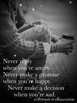 Never reply when you're angry …