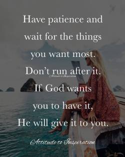 <3 Have patience and wait for the things you want most …