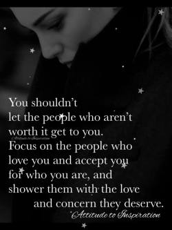 You shouldn't let the people who aren't worth it get to you …