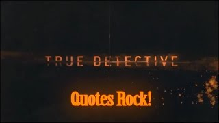 Quotes from True Detective (full of inspiration, and more!)