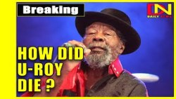 How Did U-Roy die ? Legendary reggae toaster, dies aged 78