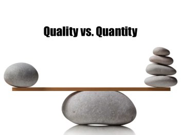 Quality is often better than quantity...
