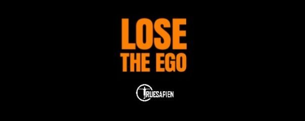 Lose The Ego – Be Better Than You Appear