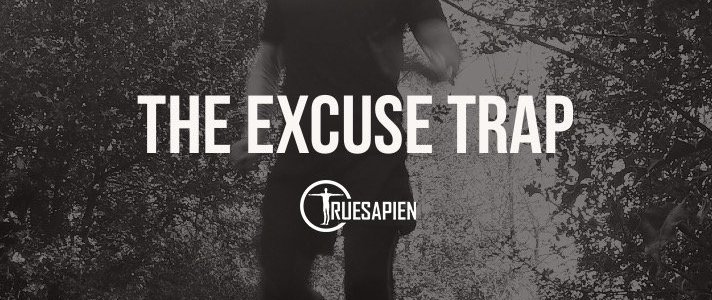 Don't Fall Into The Excuse Trap. Be TrueSapien!