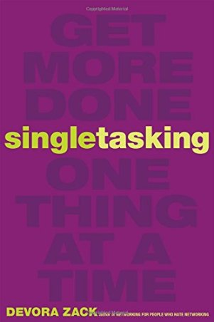 Singletasking Get More Done-One Thing at a Time