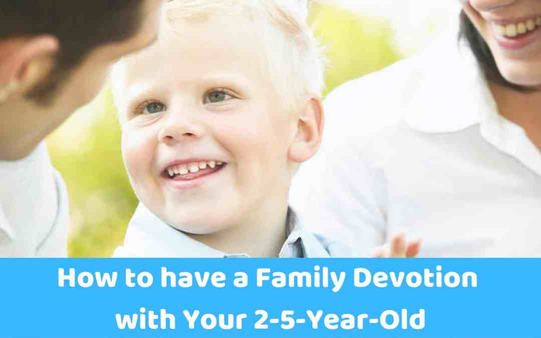 How to have a Family Devotion Time with Your 2-5-Year-Old
