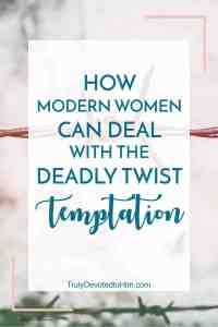 Learning from Eve's Mistake; How Modern Day Women Can Deal with the Deadly Twist of Temptation