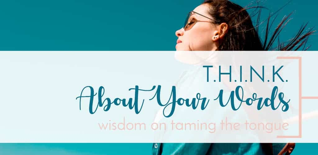T.H.I.N.K. Think About Your Words; Wisdom on Taming the Tongue From James 3
