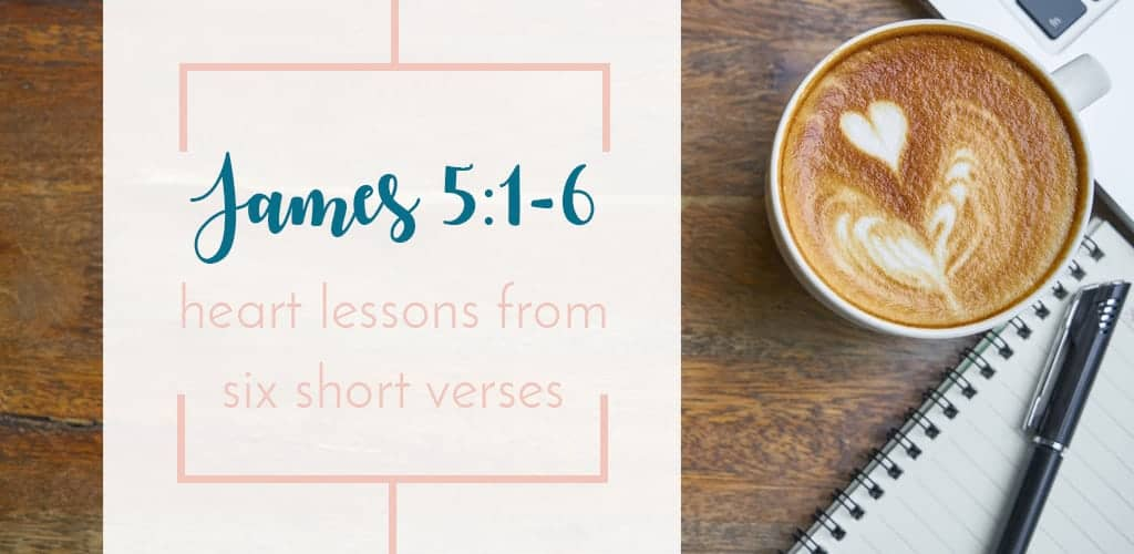 Short Bible Study for Busy Women James 5 our heart towards money issues