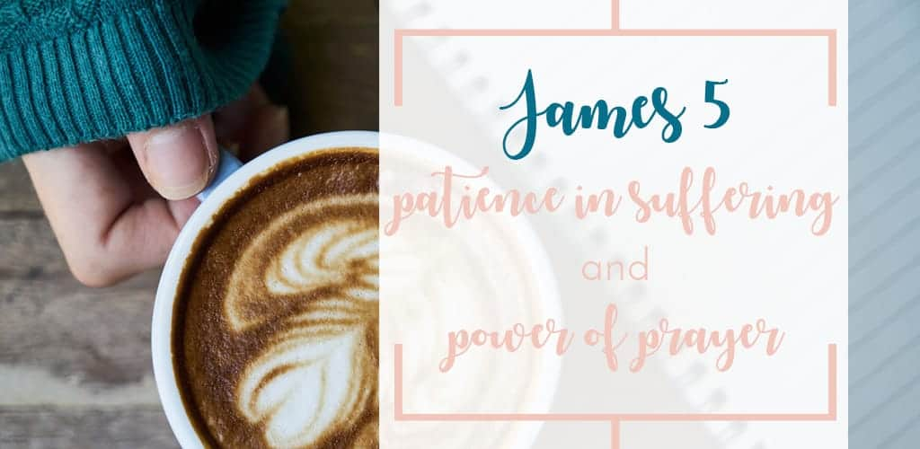 Quick Bible Study of James 5:7-20 Patience and Enduring in Suffering and the Power of Prayer