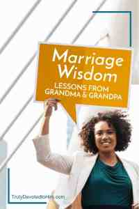 We all need to learn from other married couples. Here's marriage wisdom from Grandma & Grandpa married over 50 years