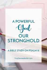 Looking at the power of God our stronghold in Psalm 18. The first part of a study on Psalm 18.