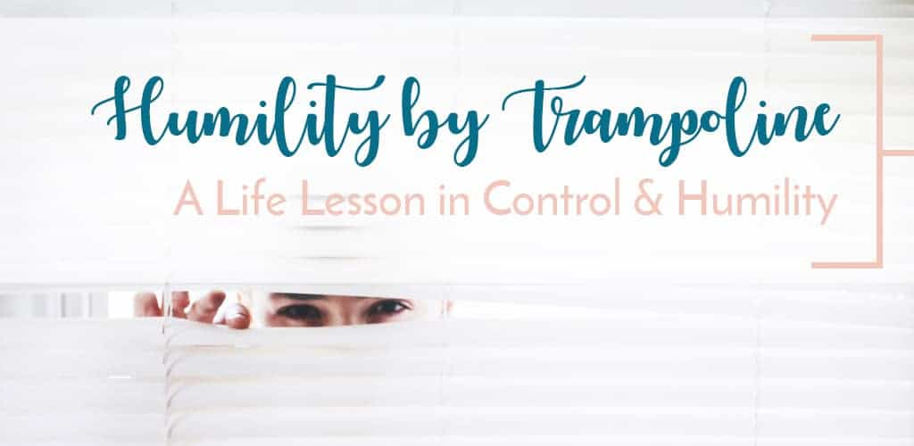 A Life Lesson in Humility by Trampoline and Being in Control
