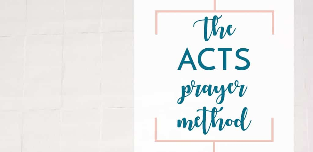 the ACTS prayer method - adoration, confession, thanksgiving, supplication