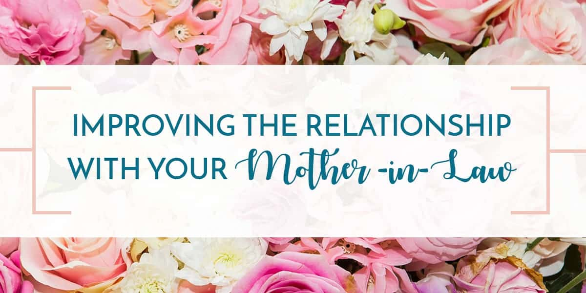 Tips for Improving the Relationship with Your Mother-in-Law