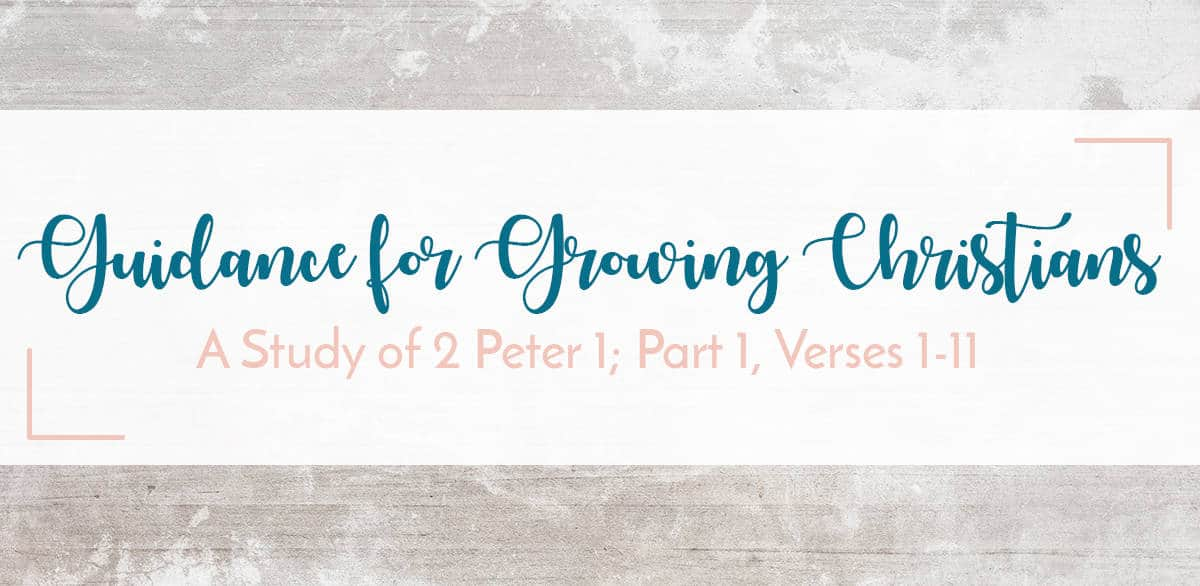 Guidance for the Growing Christian A Bible Study of 2 Peter 1 Part 1 Verses 1-11