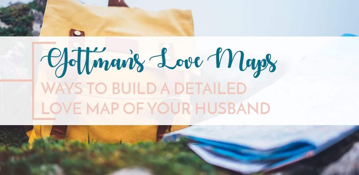john gottman love maps learning the details of your husband