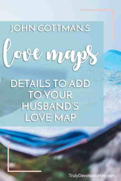 Dr. John Gottman's love maps. Improve your marriage by adding these details to your husband's love map. Marriage advice for wives.