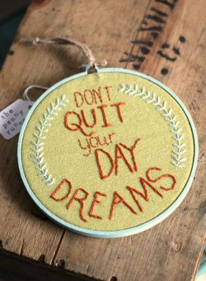 don't quit your daydream embroidery hoop