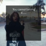 You my dear cannot belong if ….
