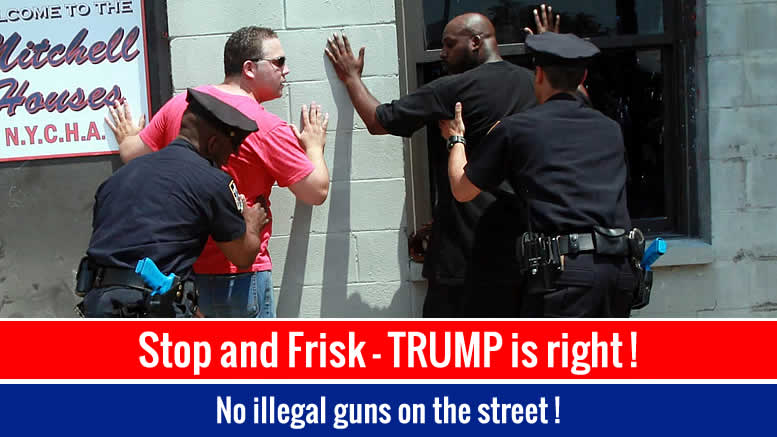 STOP and FRISK  - Furor EXPOSES IDIOCY and BIAS of TRUMP'S Critics !