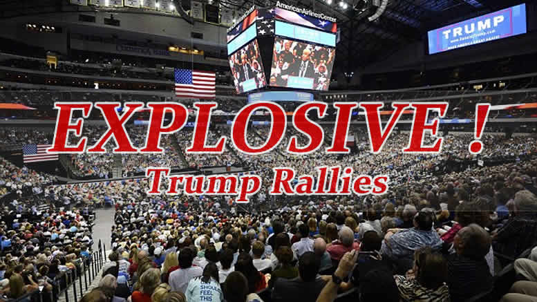 Trumps Rallies are Explosive