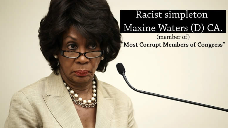 Maxine Waters (D) CA. member of Most Corrupt Members of Congress