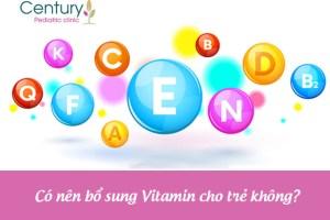Có nên bổ sung Vitamin cho trẻ hay không?