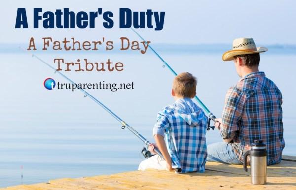A Father's Duty: A Father's Day Tribute - TRU ParentingTRU ...