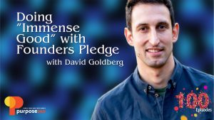 """Purpose 360 episode 100 • Doing """"Immense Good"""" with Founders Pledge with David Goldberg"""