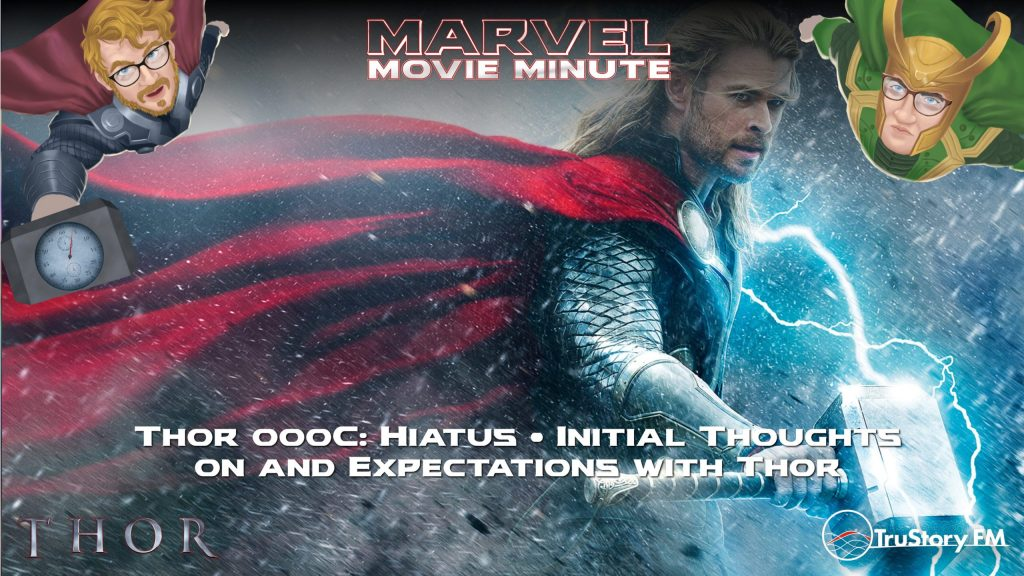 Marvel Movie Minute season 4 hiatus • Thor 000C: Initial Thoughts on and Expectations with Thor