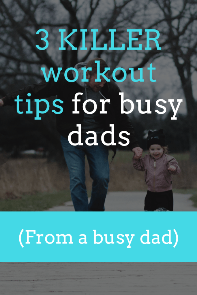 Dad-bod busting workout tips & routines for busy dads