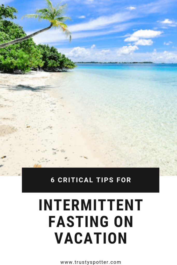 6 Critical Tips for Intermittent Fasting on Vacation