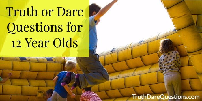 Truth Or Dare Questions 11 Year Olds