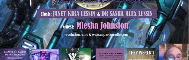 Miesha Johnston ~ 07/16/19 ~ Stargate to the Cosmos ~ Hosts Janet Kira Lessin & Dr. Sasha Alex Lessin