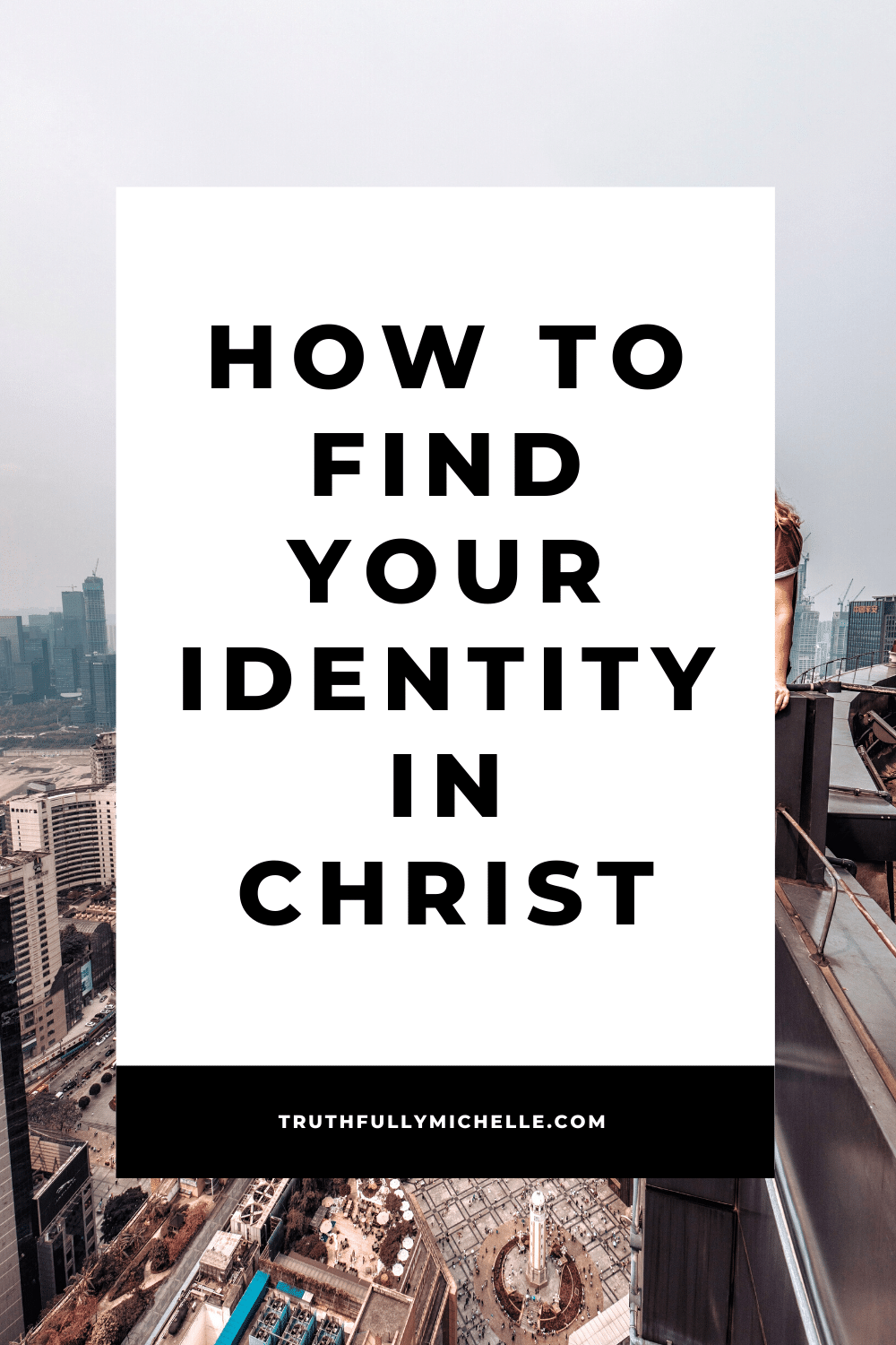 how to find your identity in christ, identity in christ woman truths, my true identity in christ, finding your identity in christ, finding my identity in christ, what is my identity in christ, my identity in God, finding identity in God, find your identity in God, our identity in God