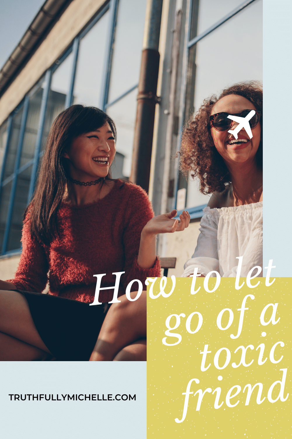 when to let go of a friendship, when it's time to let go of a friendship, signs its time to let go of a friendship, how to know when to let go of a friendship, how to let go of a toxic friendship