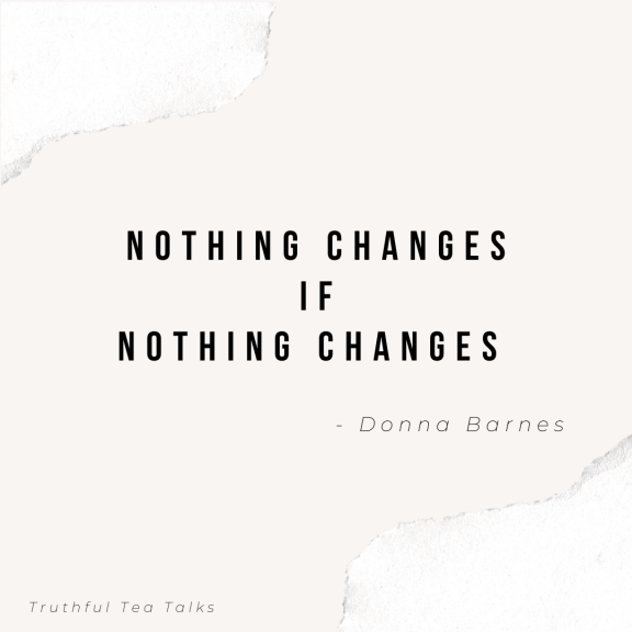 Nothing Changes If Nothing Changes Personal Growth Quote