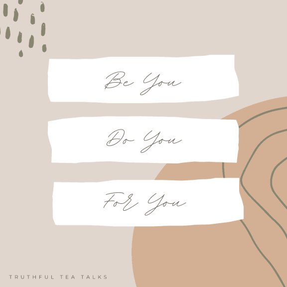 Be you, Do you, For you - Personal growth Quote