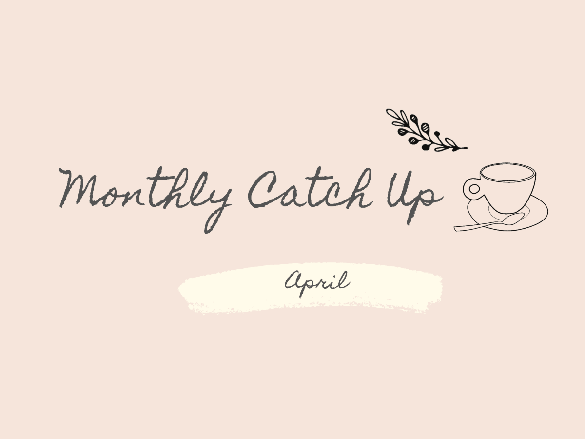 Monthly Catch Up April