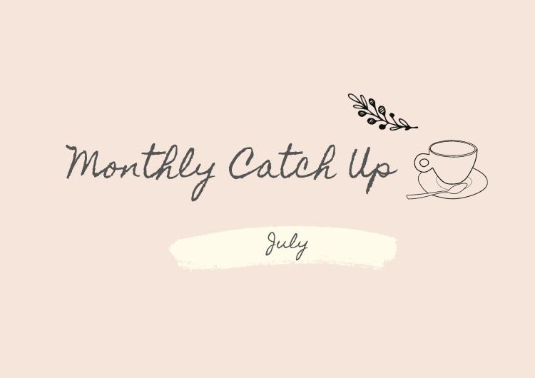 July Catch Up