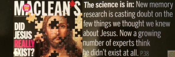 YES, JESUS REALLY DID EXIST: Refuting Maclean's Magazine's Latest Madness