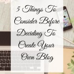 5 things to consider before deciding to create your own blog