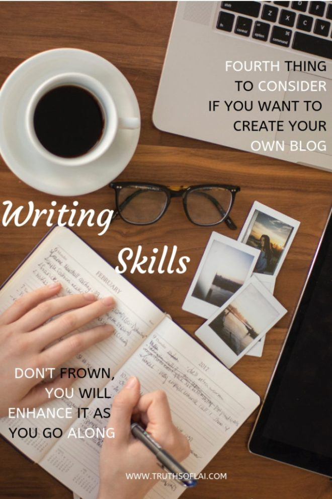 fourth thing to consider if you want to creating a blog is writing skills