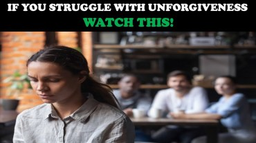 F YOU STRUGGLE WITH UNFORGIVENESS…WATCH THIS!