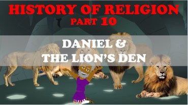 HISTORY OF RELIGION (Part 10): DANIEL & THE LION'S DEN