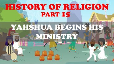 HISTORY OF RELIGION (Part 15): YAHSHUA BEGINS HIS MINISTRY