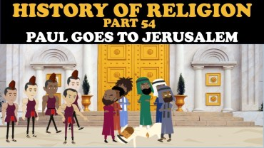 HISTORY OF RELIGION (PART 54): PAUL GOES TO JERUSALEM