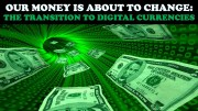 OUR MONEY IS ABOUT TO CHANGE: THE TRANSITION TO DIGITAL CURRENCIES